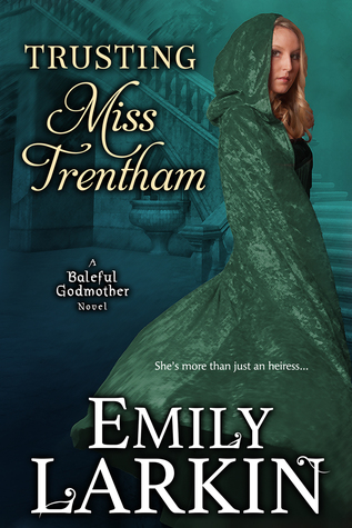 Trusting Miss Trentham (Baleful Godmother, #3) by Emily Larkin