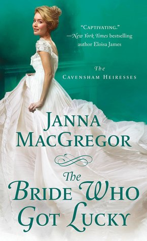 The Bride Who Got Lucky (The Cavensham Heiresses #2) by Janna MacGregor