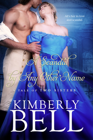 A Scandal By Any Other Name (A Tale of Two Sisters, #2) by Kimberly Bell